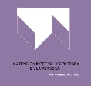Portada de La Atención Integral y Centrada en la Persona, de Pilar Rodríguez Rodríguez