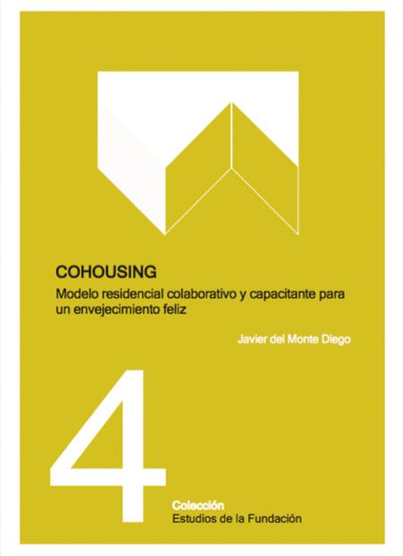 COHOUSING: Modelo residencial colaborativo y capacitante para un envejecimiento feliz. Por Javier del Monte. Estudios de la Fundación Pilares para la Autonomía Personal